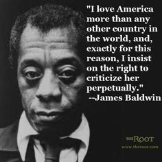 """Quote by James Baldwin: """"I love America more than any other country in this world, and, exactly for this reason, I insist on the right to criticize her perpetually. Slogan, James Baldwin Quotes, Black Lives Matter Quotes, Black History Quotes, Black Quotes, Political Quotes, I Love America, American Poets, Africa"""