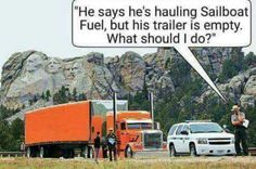 """says he's hauling Sailboat Fuel, but his trailer is empty. What should Io?"""" – popular memes on the site """"He says he's hauling Sailboat Fuel, but his trailer is empty. What should Io?"""" – popular memes on the site Truck Memes, Car Jokes, Truck Humor, Farm Humor, Trucker Quotes, Mechanic Humor, Stupid Funny Memes, Funny Stuff, Hilarious"""