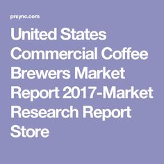 United States Commercial Coffee Brewers Market Report 2017-Market Research Report Store