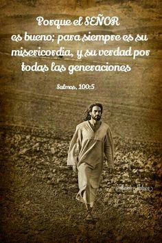 Salmos, 100:5 - Porque el SEÑOR es bueno; para siempre es su misericordia, y su verdad por todas las generaciones.