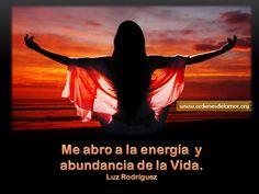 Me abro a la energía y abundancia de la vida. www.ordenesdelamor.org