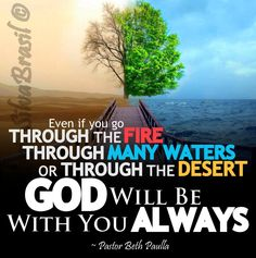 """""""Even if you go through the Fire, through Many Waters or through the Desert, GOD will be with you ALWAYS"""" ~ Pastor Beth Paulla"""