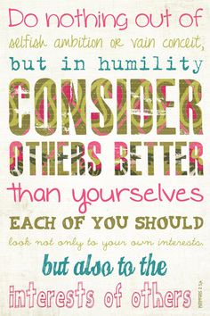 """Do nothing out of selfish ambition or vain conceit, but in humility consider others better than yourselves. Each of you should look not only to your own interests, but also to the interests of others."" - Philippians 2:3,4 #quotes #scripture #inspiration"