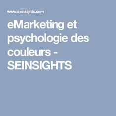 eMarketing et psychologie des couleurs - SEINSIGHTS