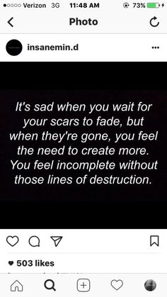 Unlike people, scars never leave you. But when they fade you get scared that one day they might. Unlike people, we make our scars stay.