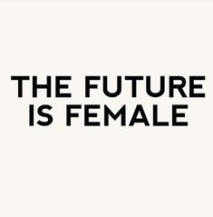 Sure is! The future is female