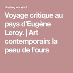 Voyage critique au pays d'Eugène Leroy. | Art contemporain: la peau de l'ours