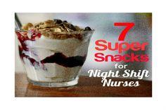 7 Super Snacks for Night Shift Nurses: nuts, fruit, cheese, soy, ginseng tea, chocolate & yogurt.