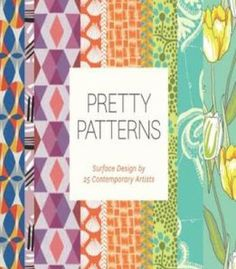 Pretty Patterns: Surface Design By 25 Contemporary Artists PDF