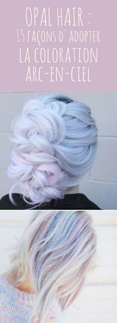 Opal hair : 15 façons d'adopter la coloration arc-en-ciel ! #beauté #coiffure #cheveux #coloration #opalhair