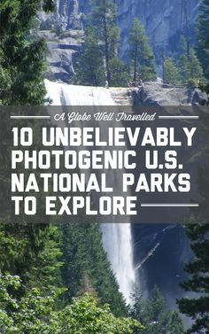 10 unbelievably photogenic US national parks to explore / A Globe Well Travelled