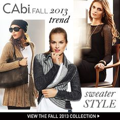 #CAbi Fall 2013 Trend: Sweater Style. Whether a cozy cable knit, or a lightweight little number, our sweaters know how the throw their weight around...fashionably!