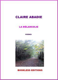 La Mélancolie, recueil de poèmes de Claire Abadie, Bookless éditions (15/04/2016)