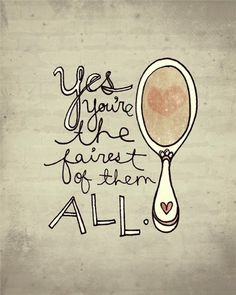 Mirror Mirror on the wall.Yes you are the fairest of them all! Mirror Mirror on the wall.Yes you are the fairest of them all! Beautiful Queen, have yourself a wonderful day! The Words, Fairest Of Them All, Go For It, Favim, Beauty Quotes, Makeup Quotes, Lipstick Quotes, To My Daughter, Inspire Me
