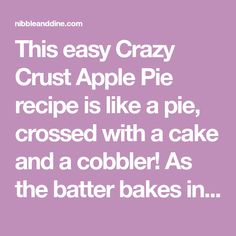 This easy Crazy Crust Apple Pie recipe is like a pie, crossed with a cake and a cobbler! As the batter bakes in the oven, it turns into a crust! Homemade Apple Pie Filling, Apple Filling, Homemade Pie, Raspberry Swirl Cheesecake, Cheesecake Trifle, Mocha Recipe, Fruit Pie, Apple Pie Recipes, Cobbler