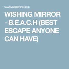 WISHING MIRROR - B.E.A.C.H (BEST ESCAPE ANYONE CAN HAVE) Helping People, Canning, Mirror, Beach, Home Canning, Seaside, Mirrors, Tile Mirror, Conservation