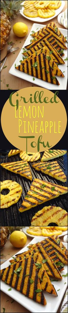 The initial zing of lemon that hits your tongue as you bite into the grilled lemon pineapple tofu is quickly met by sweet pineapple. Yum! Serve warm with a side of rice and veggies.  Or slice leftover tofu into strips and add it to a salad.  The versatility of this tofu is unlimited and kids love it.:
