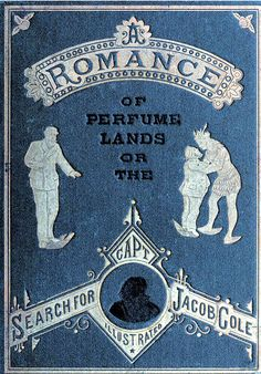 A Romance of Perfume Lands; or the Search for Capt. Jacob Cole   1880
