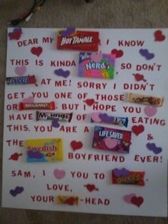 My gift to Sam for Valentines day. It says, Dear my HOT TAMALES, I know this is kinda NERDS-Y, so dont SNICKERSat me! Sorry I didnt get you one of those WHATCHAMACALLIT-S or 100 GRAND. But I hope you have MOUNDS of ALMOND JOY eating this. You are a LIFESAVERS the SWEDISH FISHboyfriend ever. Sam, I 3 you to RECESS PIECES. Love, yourBUTTERFINGER- Head.