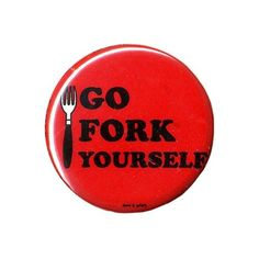 David Goliath Go Fork Yourself Badge ($1.12) ❤ liked on Polyvore featuring buttons