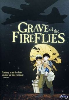 Grave of the Fireflies.  I've never been a fan of Japanimation - or whatever it's called - but this movie transcends that label and then some.  Set in Japan during the brutality and deprivation of WWII, it is one of the most touching, and ultimately saddest, movies I've ever seen.