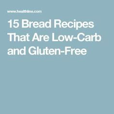 15 Bread Recipes That Are Low-Carb and Gluten-Free