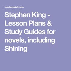 Stephen King - Lesson Plans & Study Guides for novels, including Shining