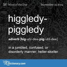 higgledy-piggledy (adv.) | [hig-uhl-dee-pig-uhl-dee] in a jumbled, confused, or disorderly manner; helter-skelter