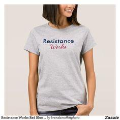 Resistance Works Red Blue Persist t-shirt #theresistance #resist #persist #anti-trump