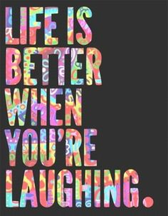 Life is better when you're laughing~