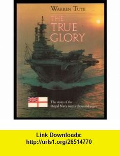 The True Glory The Royal Navy  1914-1939 (9780753154304) Max Arthur , ISBN-10: 0753154307  , ISBN-13: 978-0753154304 ,  , tutorials , pdf , ebook , torrent , downloads , rapidshare , filesonic , hotfile , megaupload , fileserve