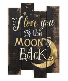 Loving this 'I Love You To the Moon & Back' Distressed Wood Wall Sign on #zulily! #zulilyfinds