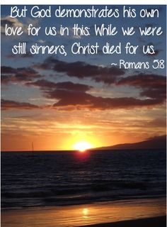 But God demonstrates his own love for us in this: While we were still sinners, Christ died for us. ~ Romans 5:8 #bibleverses