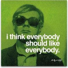 I Think Everybody Should Like Everybody   by Andy Warhol
