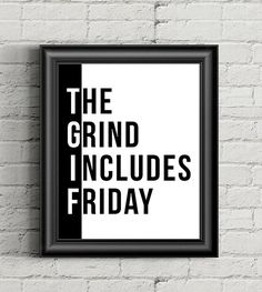 TGIF The Grind Includes Friday Print Motivational Poster Sales Motivation, Friday Motivation, Cute Quotes, Funny Quotes, Job Quotes, Sales Quotes, Sayings And Phrases, Office Quotes, Its Friday Quotes
