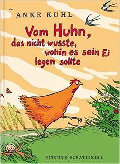 Vom Huhn, das nicht wusste, wohin es sein Ei legen sollte: Amazon.de: Anke Kuhl: Bücher