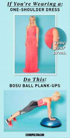 Even though one-shoulder dresses only reveal one side, no one wants just one awesome shoulder. (It would look a little weird after the wedding.) So train both shoulders, plus your chest and arms with BOSU ball plank-ups.