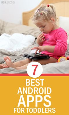 7 Best Android Apps For Toddlers:  This helps incorporate the fantasies of fairy tales and knowledgeable content.Here are some fun and innovative apps for your toddler to explore