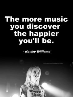 Quote by Hayley Williams: The more music you discover, the happier you'll be