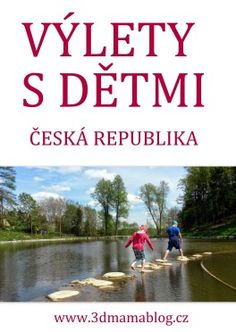 VÝLETY S DĚTMI V ČR – 3dmamablog.cz Travel With Kids, Czech Republic, Geography, Travel Tips, Camping, Activities, Science, Places, Travelling