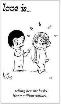 Love is... Decirle que se ve como un millon de dolares...