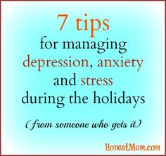 7 tips for managing depression, anxiety, and stress during the holidays - from someone who gets it.