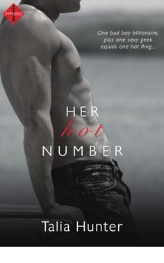 "Her Hot Number by Talia Hunter. ""One bad boy billionaire plus one sexy geek equals one hot fling..."""