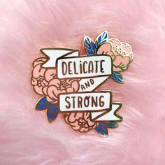This is a listing for the Delicateand Strong hard enamel pin in pink and blue! The pins are approximately 4 cm and have gold metal lining. Comes in 3 colour variants, so check out my two other listings! Self love and appreciation is important. Its alright to cry, and sometimes that