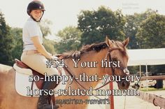 Your first so-happy-that-you-cry- horse-related moment.