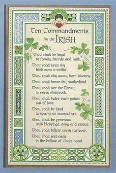 Ten Commandments For the Irish. For sterling silver Cel. Ten Commandments For the Irish. For sterling silver Celtic jewelry go to w - Irish Prayer, Irish Blessing, Saint Patrick, Irish Quotes, Irish Sayings, Irish Poems, Scottish Quotes, Irish Proverbs, Irish Eyes Are Smiling