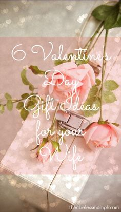 6 Valentine's Day Gift Ideas For Your Wife I thecluelessmomph.com