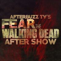 Fear The Walking Dead AfterBuzz TV AfterShow by AfterBuzz TV Network
