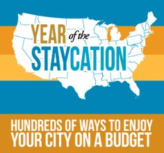 Staycation - vacationing at home (or traveling somewhere) - budget ideas organized by location