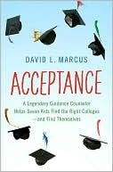Acceptance: A Legendary Guidance Counselor Helps Seven Kids Find the Right Colleges---And Find Themselves
